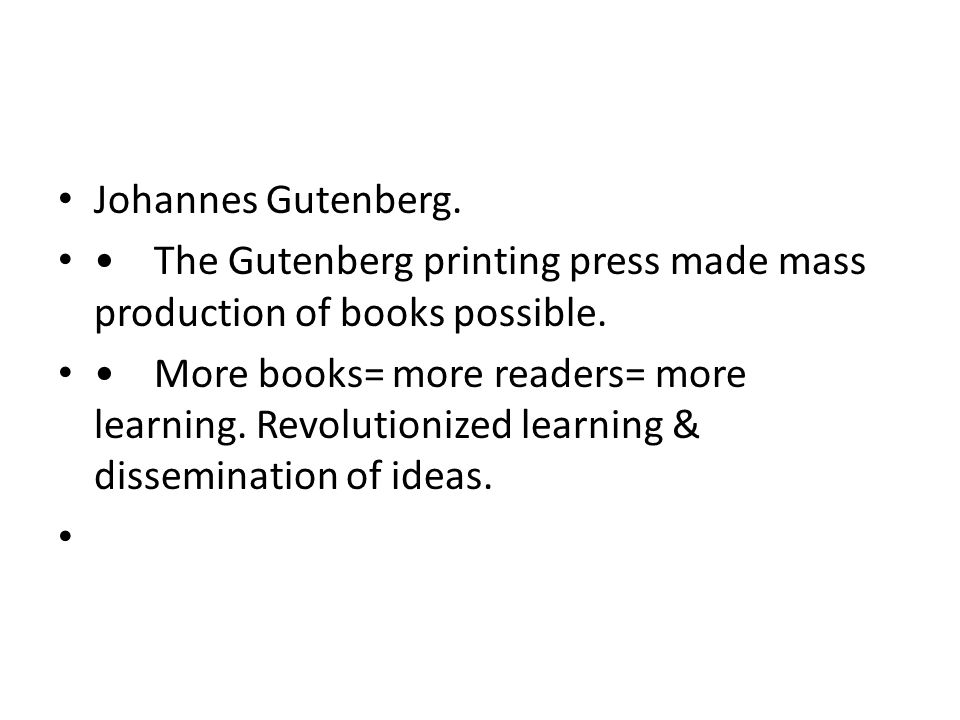 Johannes Gutenberg. • The Gutenberg printing press made mass production of books possible.
