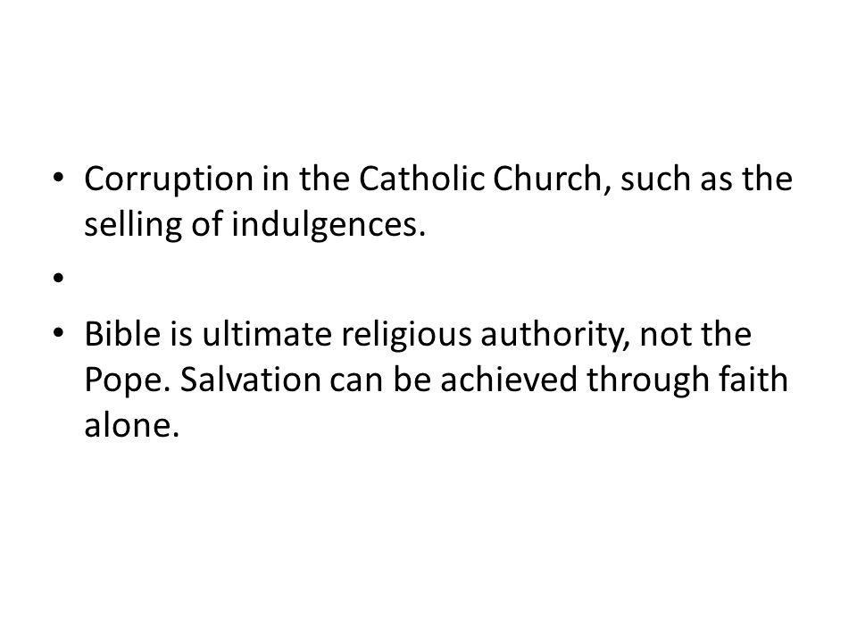 Corruption in the Catholic Church, such as the selling of indulgences.