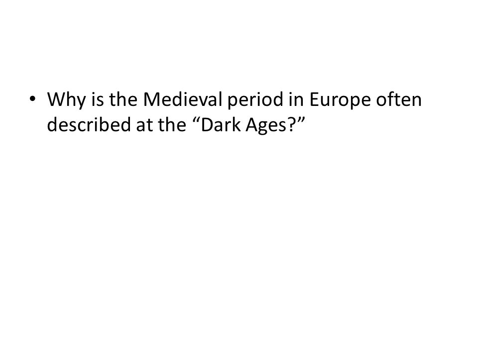 Why is the Medieval period in Europe often described at the Dark Ages