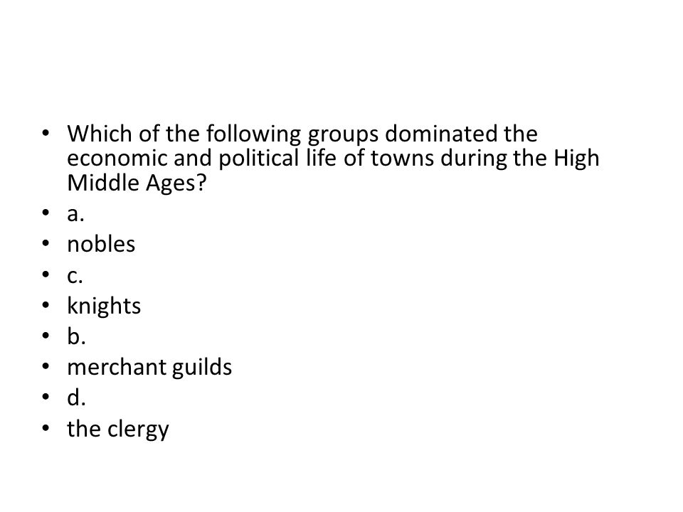 Which of the following groups dominated the economic and political life of towns during the High Middle Ages