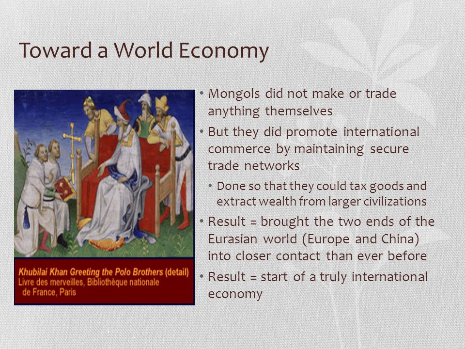 Toward a World Economy Mongols did not make or trade anything themselves.