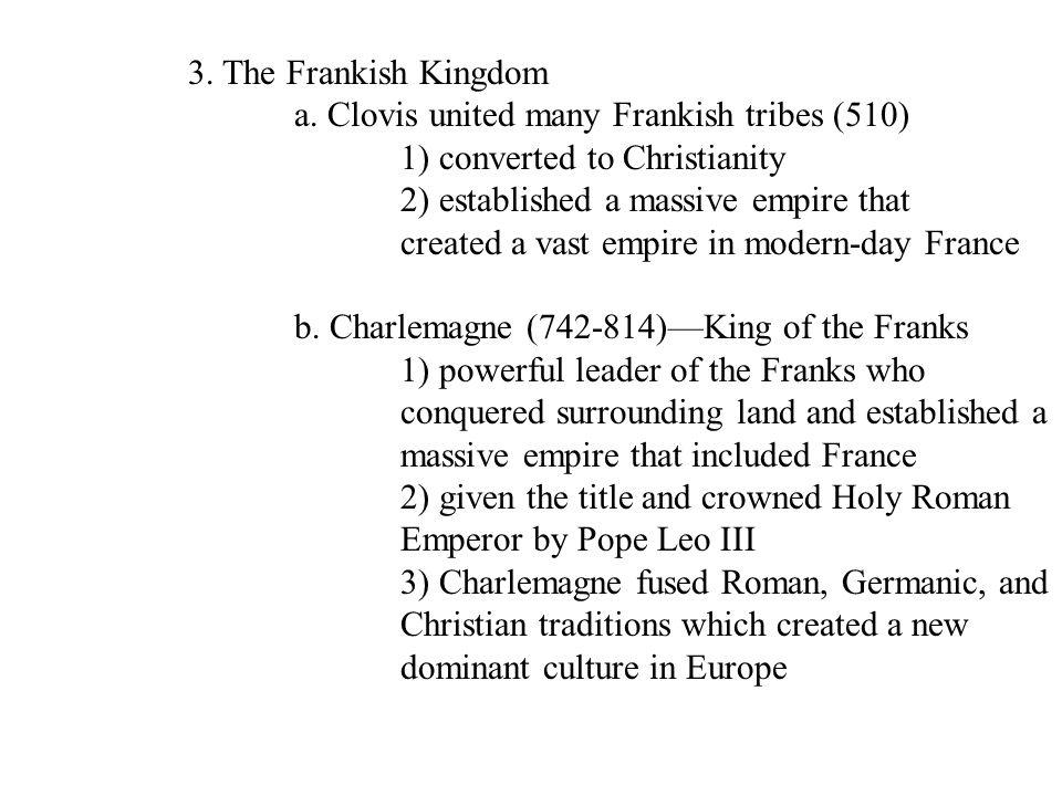 a. Clovis united many Frankish tribes (510)