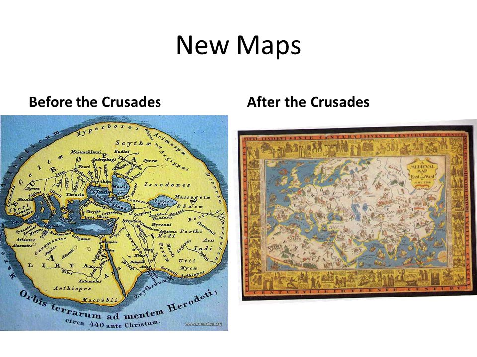 New Maps Before the Crusades After the Crusades