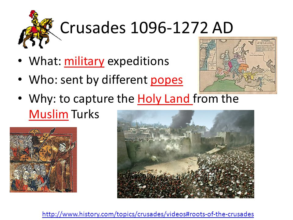 Crusades 1096-1272 AD What: military expeditions