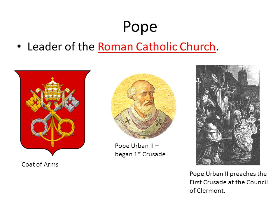 Pope Leader of the Roman Catholic Church.