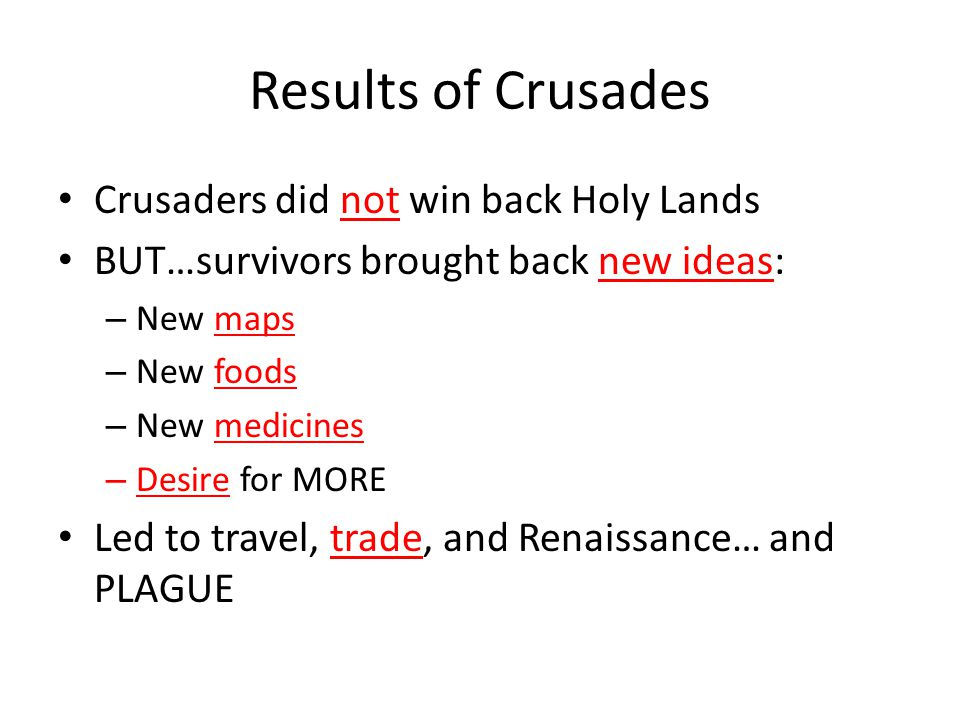 Results of Crusades Crusaders did not win back Holy Lands