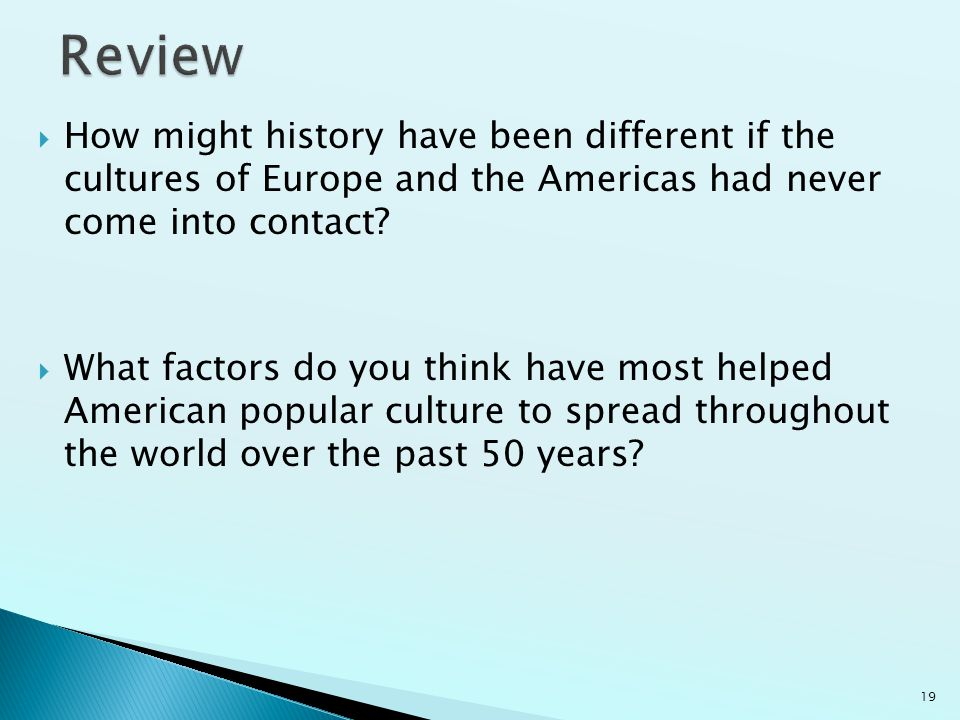 Review How might history have been different if the cultures of Europe and the Americas had never come into contact