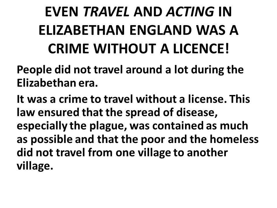 EVEN TRAVEL AND ACTING IN ELIZABETHAN ENGLAND WAS A CRIME WITHOUT A LICENCE!