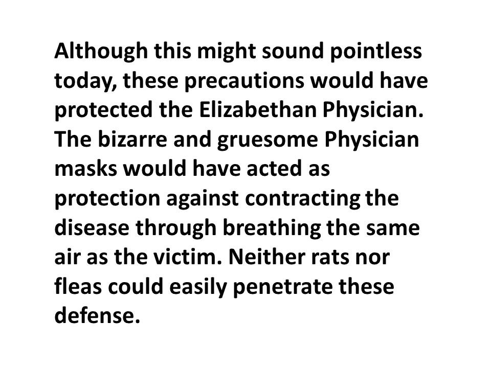 Although this might sound pointless today, these precautions would have protected the Elizabethan Physician.