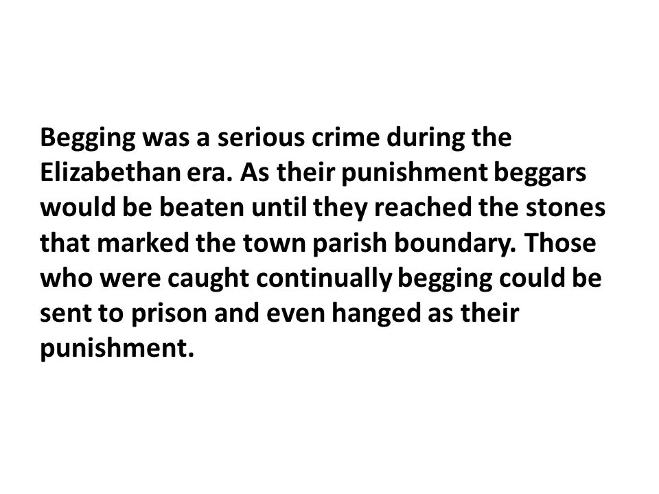 Begging was a serious crime during the Elizabethan era