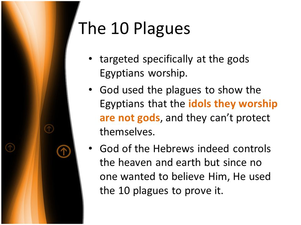 The 10 Plagues targeted specifically at the gods Egyptians worship.