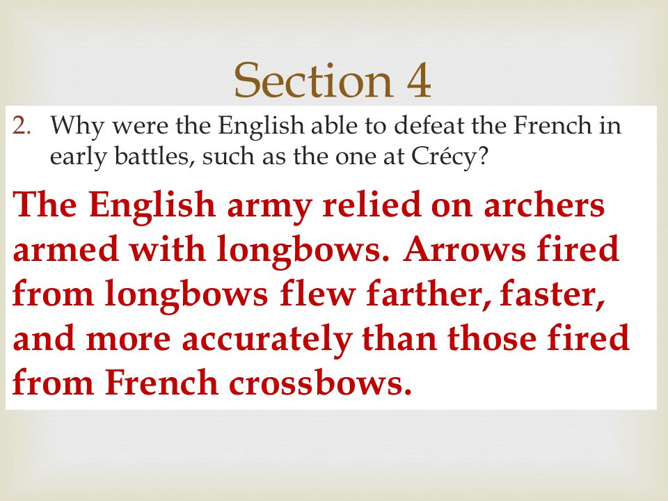 Section 4 Why were the English able to defeat the French in early battles, such as the one at Crécy