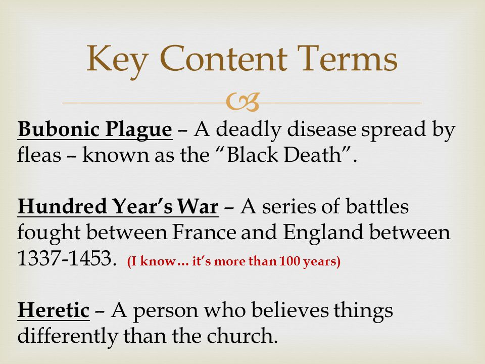 Key Content Terms Bubonic Plague – A deadly disease spread by fleas – known as the Black Death .