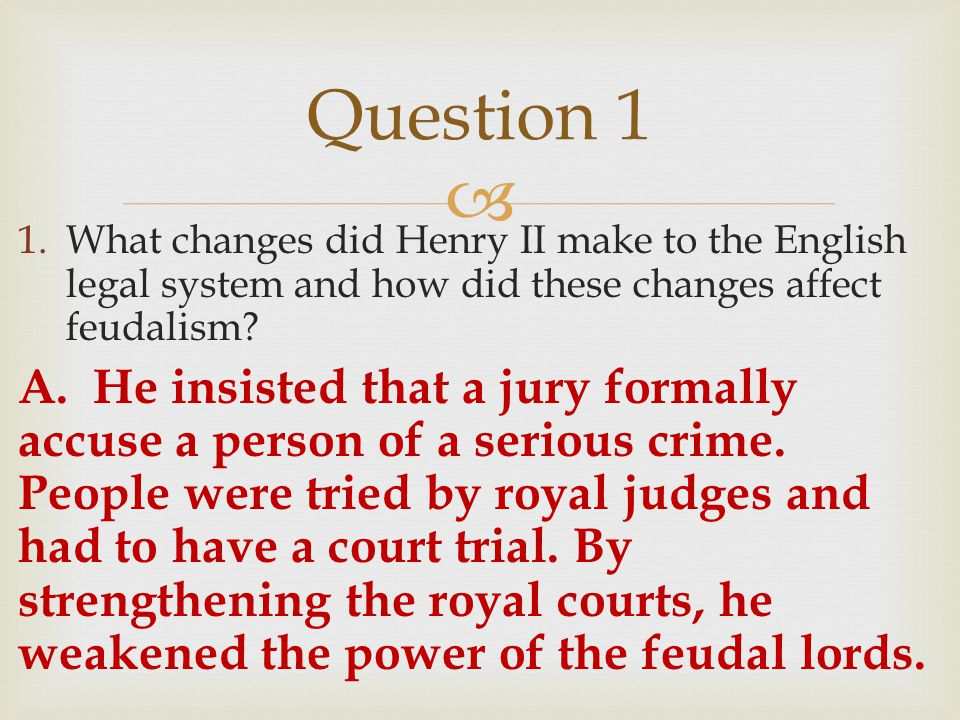 Question 1 What changes did Henry II make to the English legal system and how did these changes affect feudalism