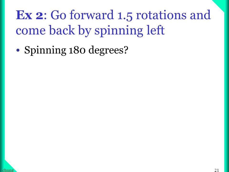 Ex 2: Go forward 1.5 rotations and come back by spinning left