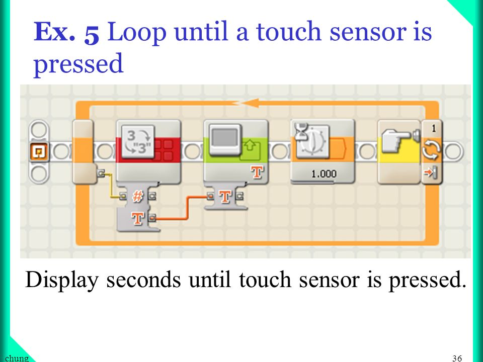 Ex. 5 Loop until a touch sensor is pressed