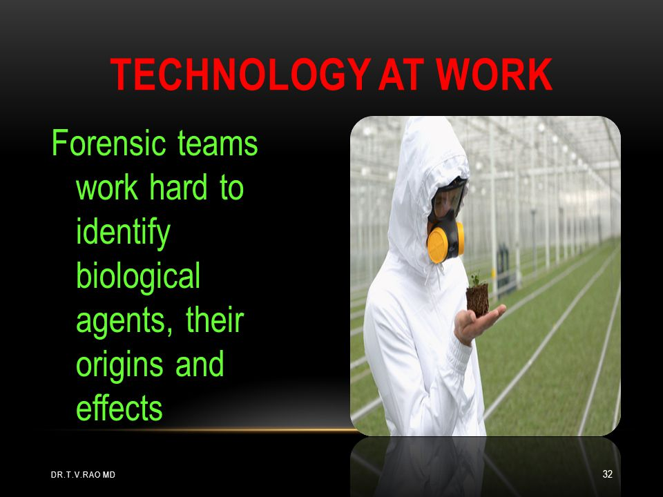 Technology At Work Forensic teams work hard to identify biological agents, their origins and effects.