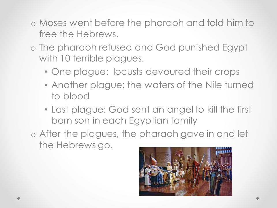Moses went before the pharaoh and told him to free the Hebrews.
