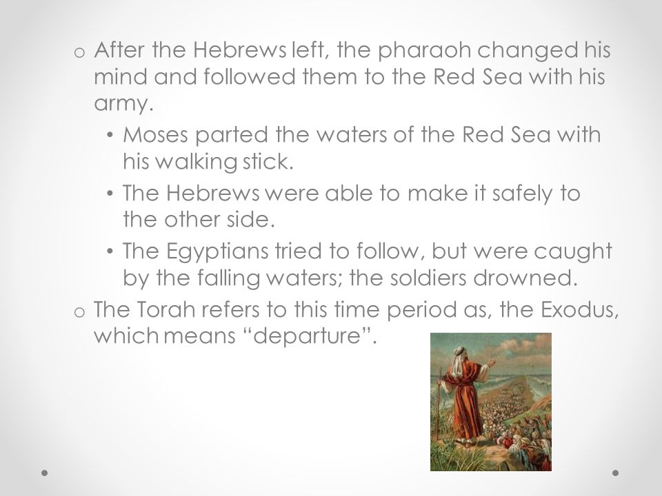 After the Hebrews left, the pharaoh changed his mind and followed them to the Red Sea with his army.