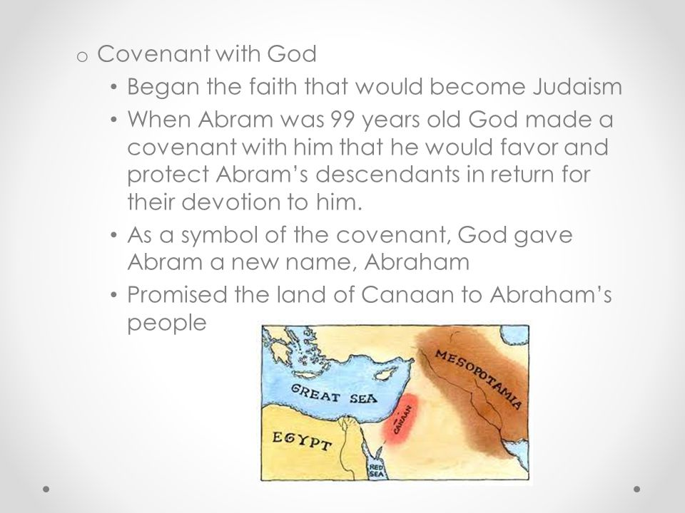 Covenant with God Began the faith that would become Judaism.