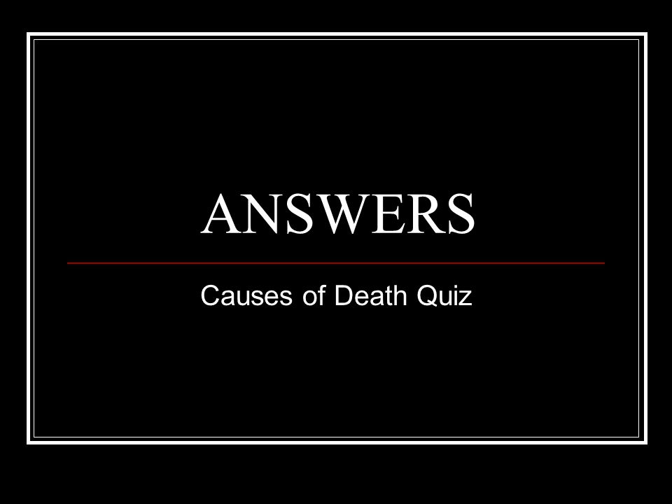 ANSWERS Causes of Death Quiz