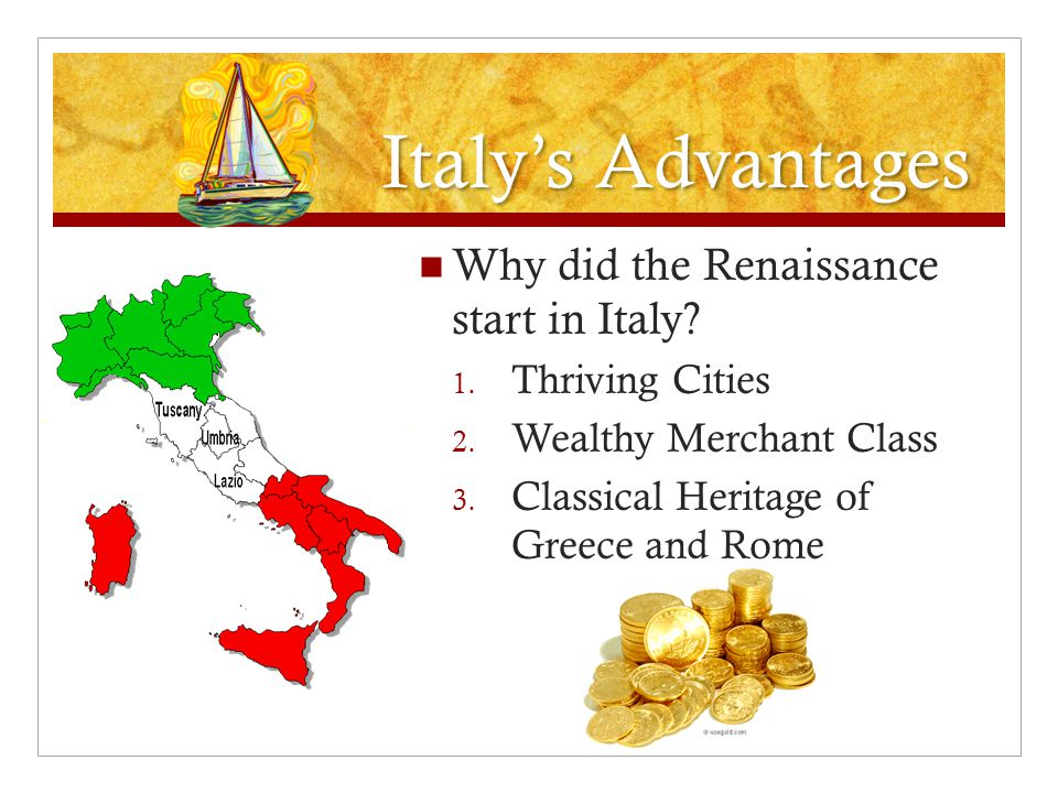 Italy's Advantages Why did the Renaissance start in Italy