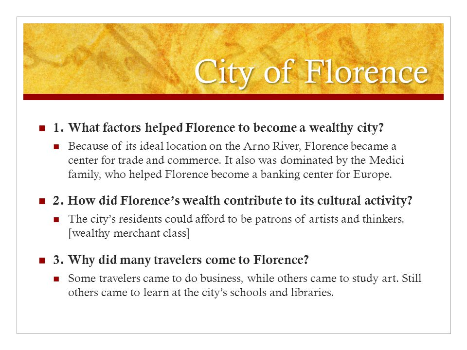 City of Florence 1. What factors helped Florence to become a wealthy city