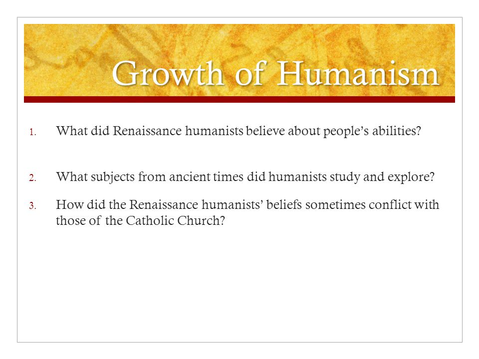 Growth of Humanism What did Renaissance humanists believe about people's abilities