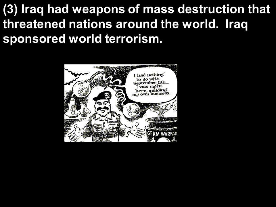 (3) Iraq had weapons of mass destruction that threatened nations around the world.