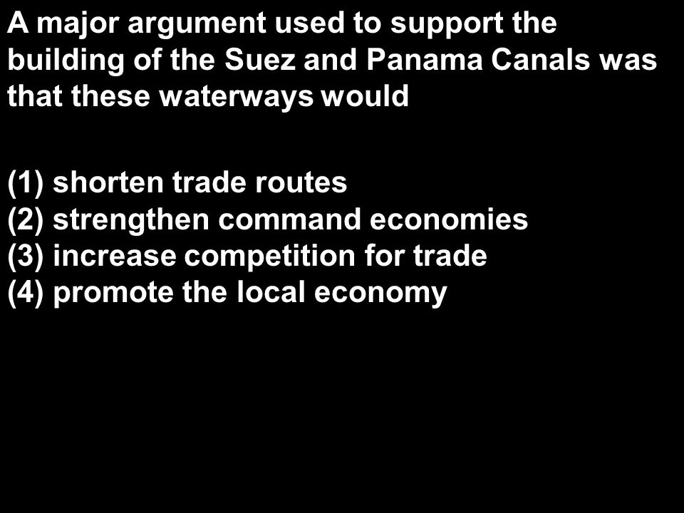 A major argument used to support the building of the Suez and Panama Canals was that these waterways would