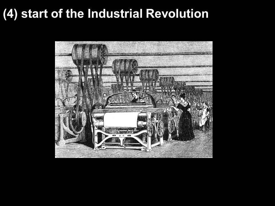 (4) start of the Industrial Revolution