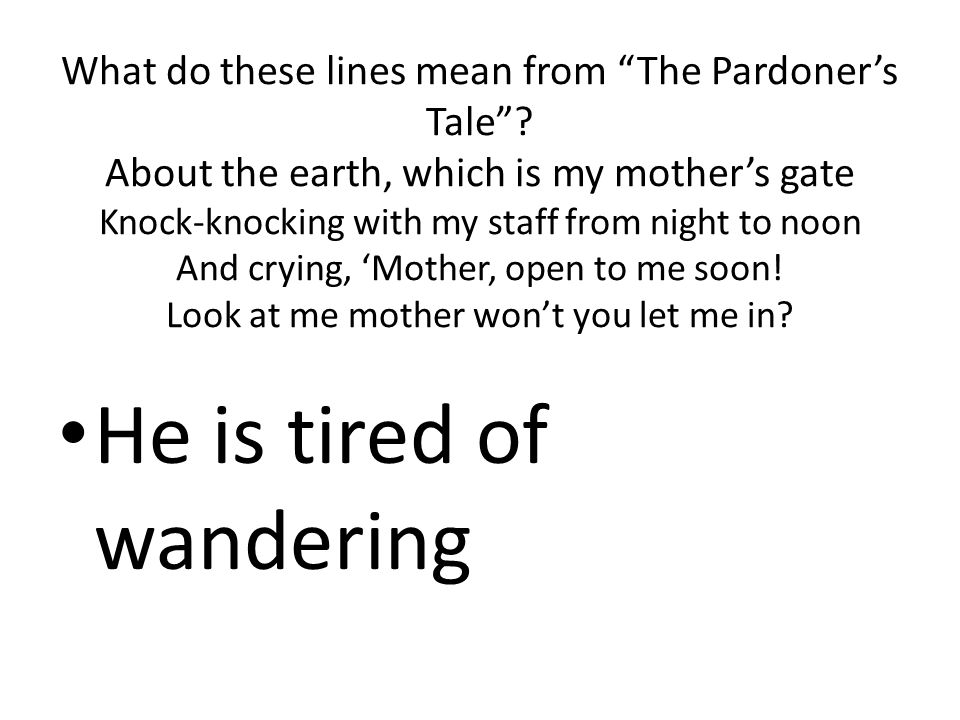 He is tired of wandering