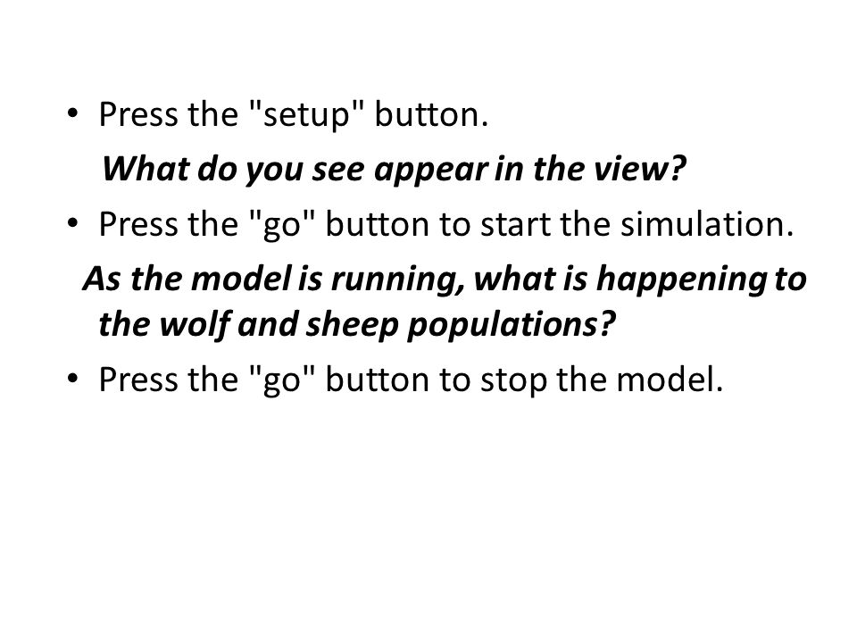 Press the setup button. What do you see appear in the view Press the go button to start the simulation.