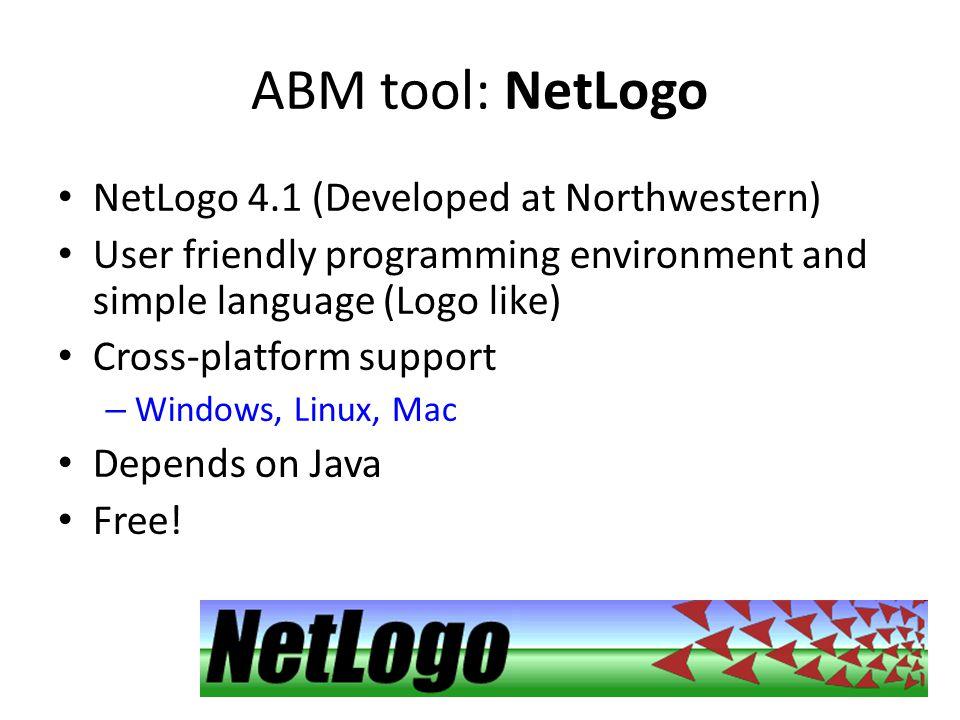 ABM tool: NetLogo NetLogo 4.1 (Developed at Northwestern)