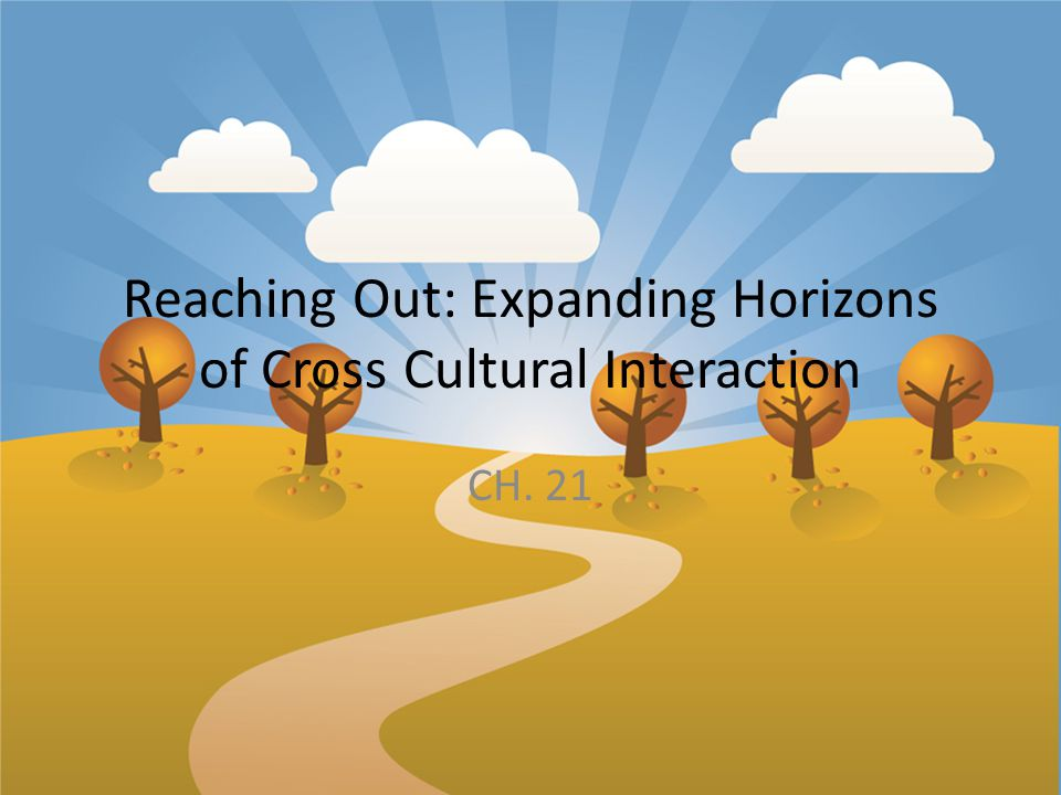 Reaching Out: Expanding Horizons of Cross Cultural Interaction