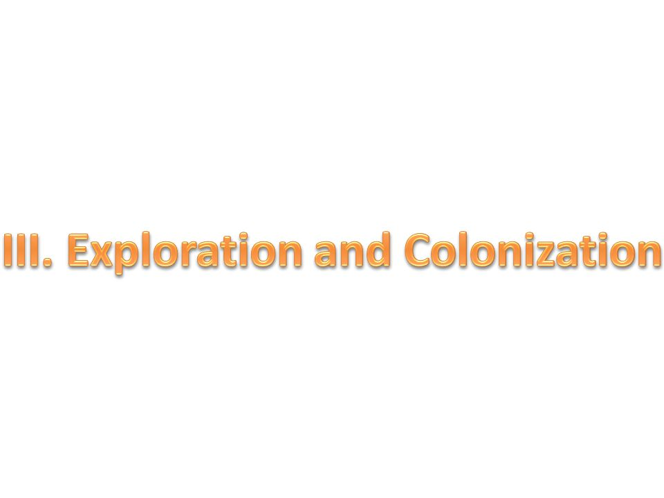 III. Exploration and Colonization III. Exploration and Colonization
