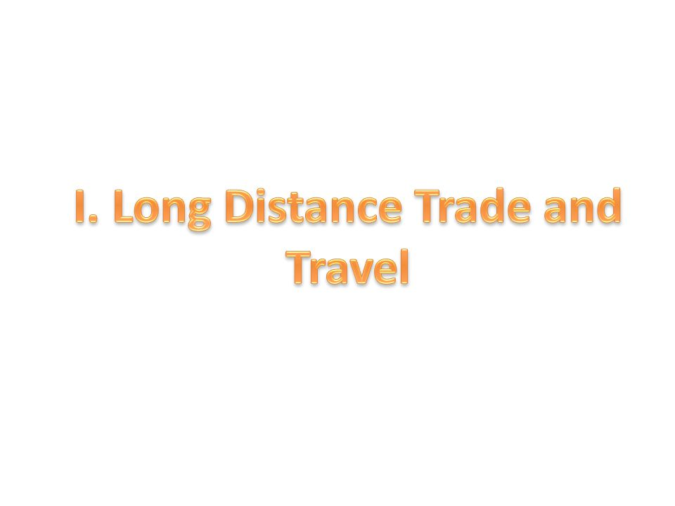 I. Long Distance Trade and Travel