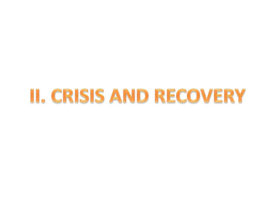 II. CRISIS AND RECOVERY