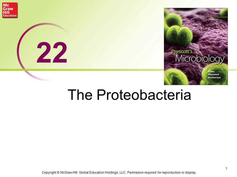 22 The Proteobacteria. Copyright © McGraw-Hill Global Education Holdings, LLC.