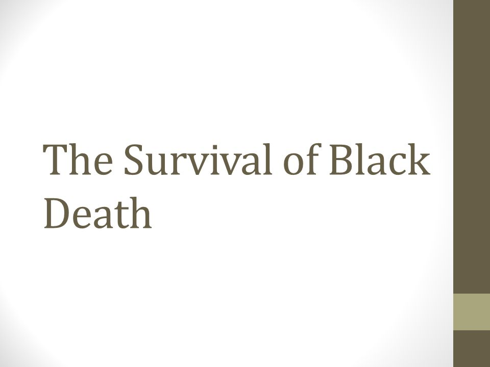 The Survival of Black Death
