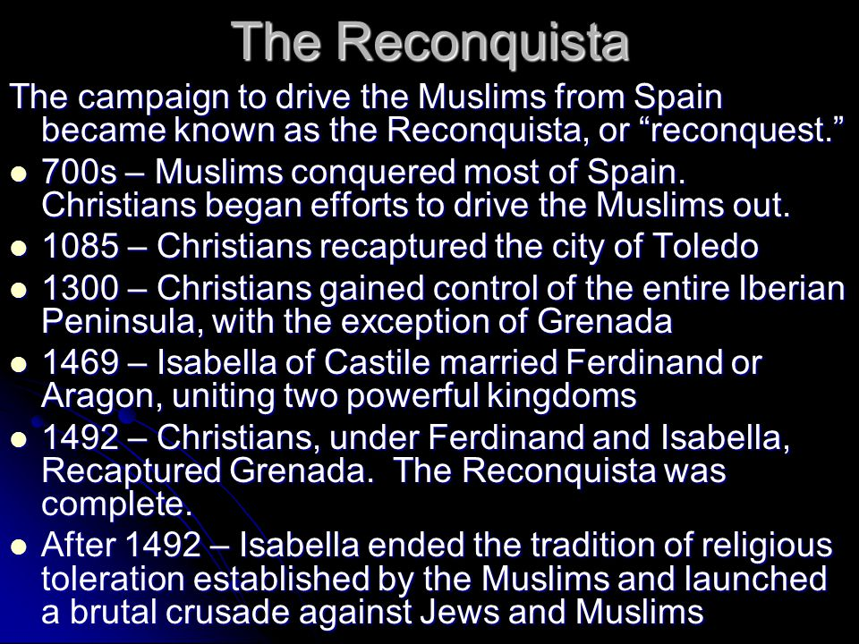 The Reconquista The campaign to drive the Muslims from Spain became known as the Reconquista, or reconquest.