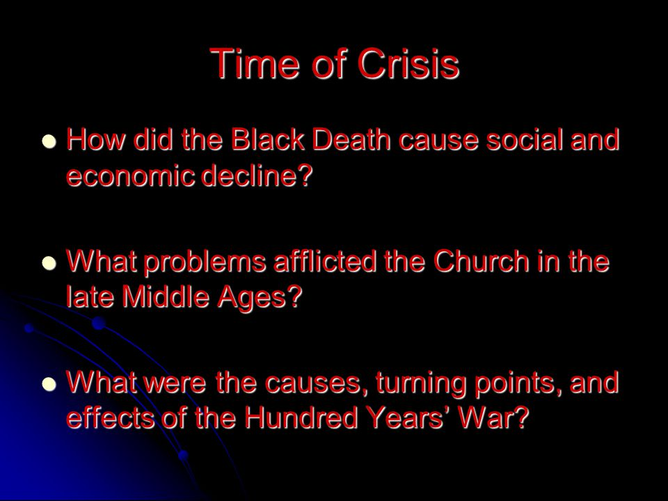 Time of Crisis How did the Black Death cause social and economic decline What problems afflicted the Church in the late Middle Ages