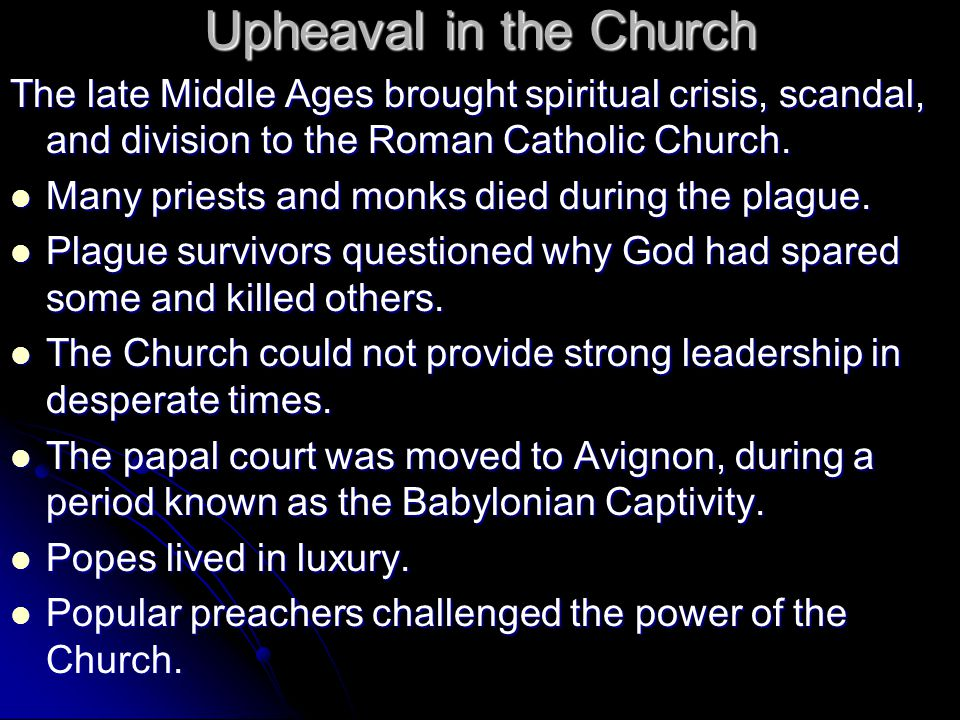 Upheaval in the Church The late Middle Ages brought spiritual crisis, scandal, and division to the Roman Catholic Church.
