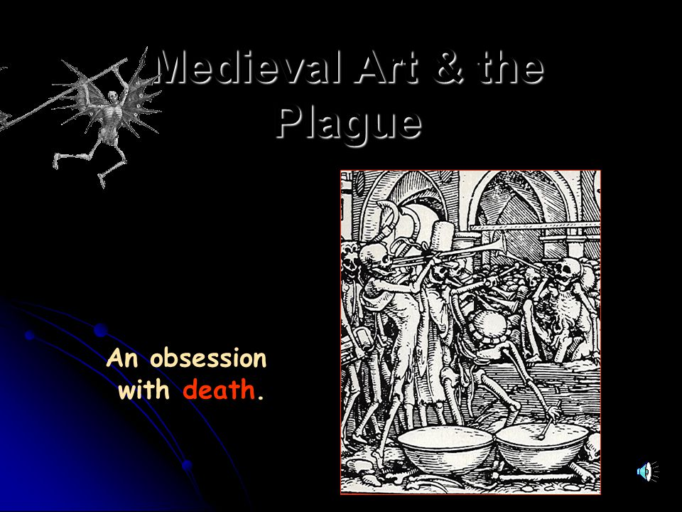 Medieval Art & the Plague An obsession with death.