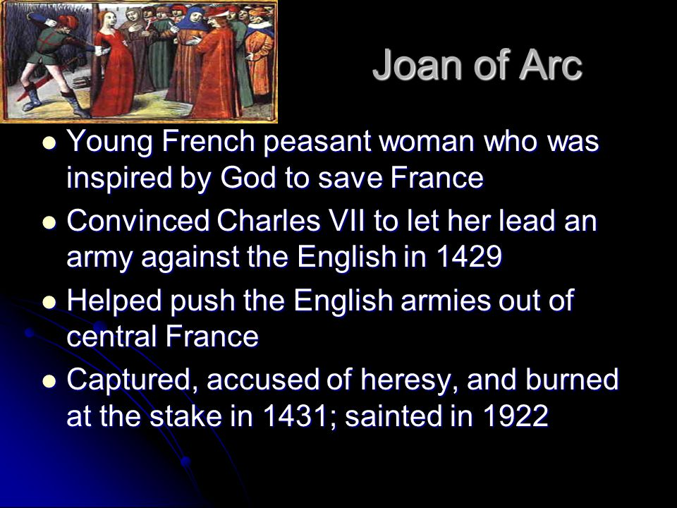 Joan of Arc Young French peasant woman who was inspired by God to save France.