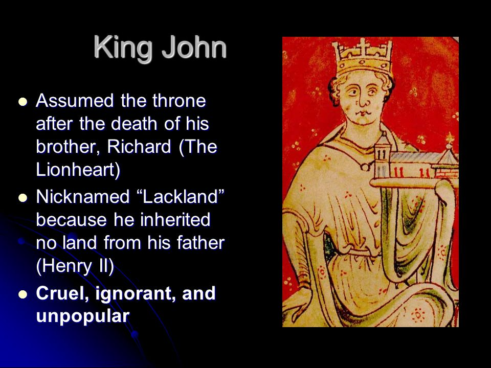 King John Assumed the throne after the death of his brother, Richard (The Lionheart)