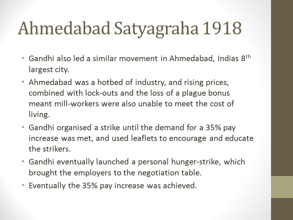 Ahmedabad Satyagraha 1918 Gandhi also led a similar movement in Ahmedabad, Indias 8th largest city.