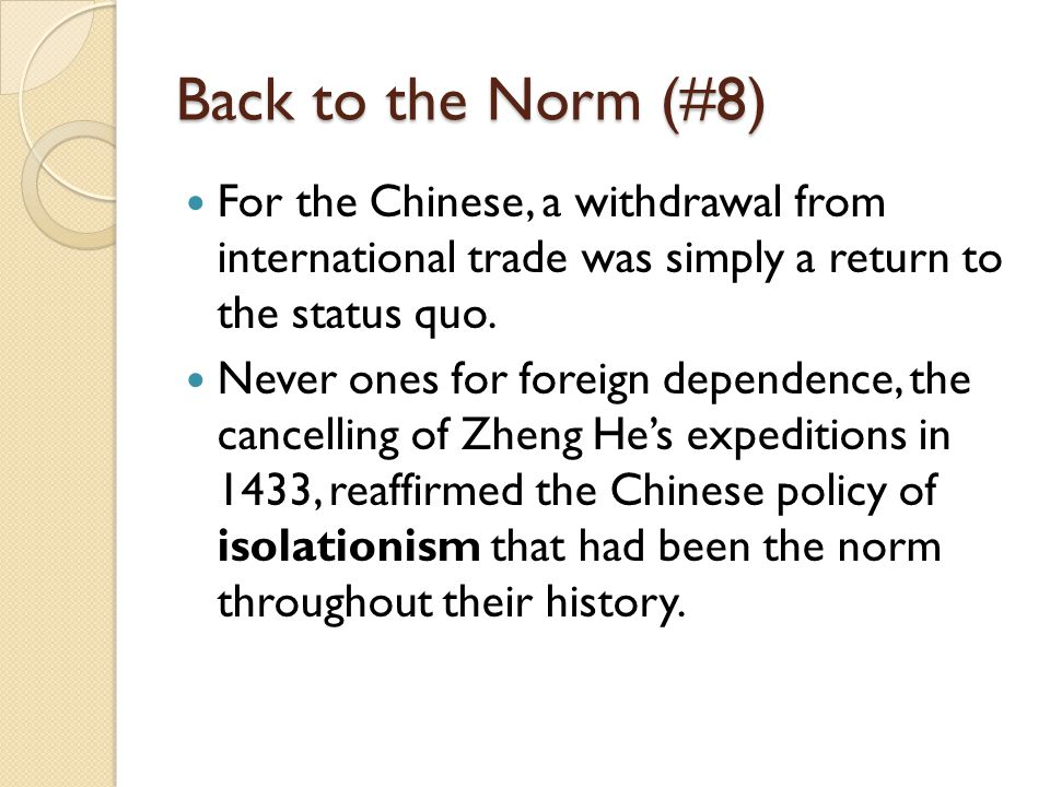 Back to the Norm (#8) For the Chinese, a withdrawal from international trade was simply a return to the status quo.