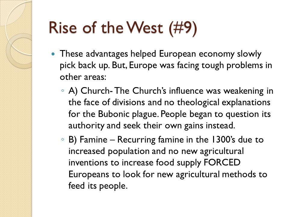 Rise of the West (#9) These advantages helped European economy slowly pick back up. But, Europe was facing tough problems in other areas:
