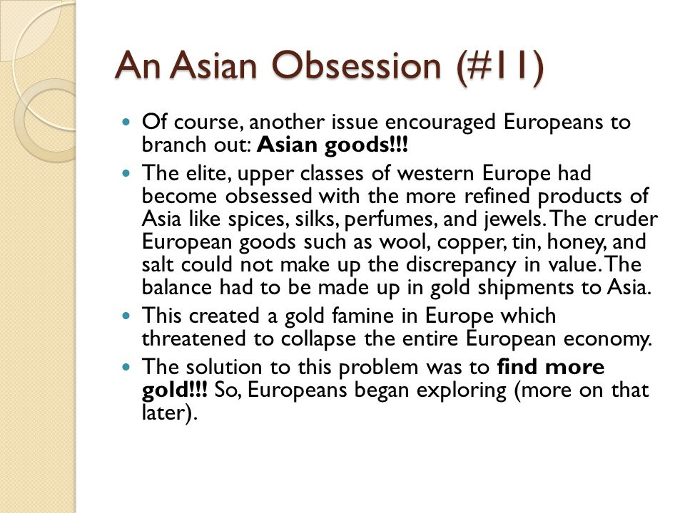 An Asian Obsession (#11) Of course, another issue encouraged Europeans to branch out: Asian goods!!!
